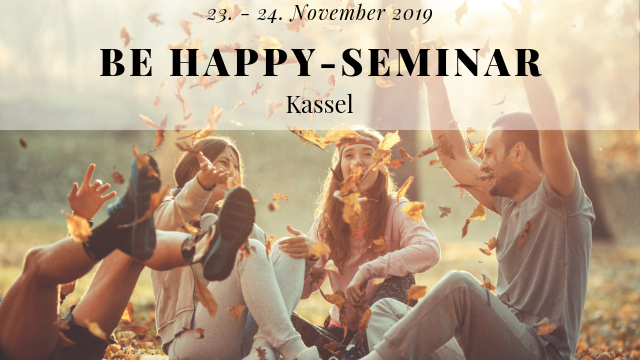 Be happy-Seminar Kassel 23. - 24. November 2019